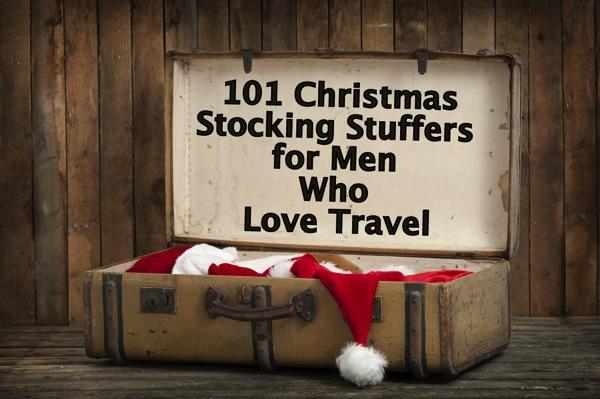 101 Christmas Stocking Stuffers For Men Who Love Travel
