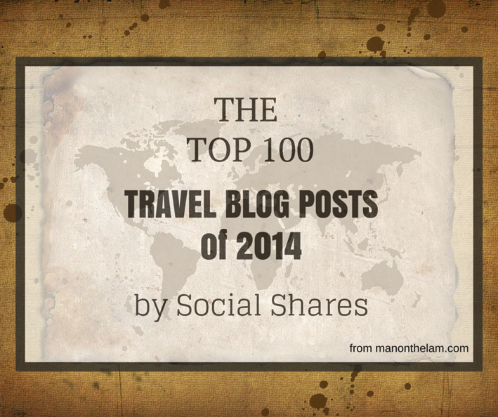 The top 100 travel blog posts of 2014 by social shares manonthelam